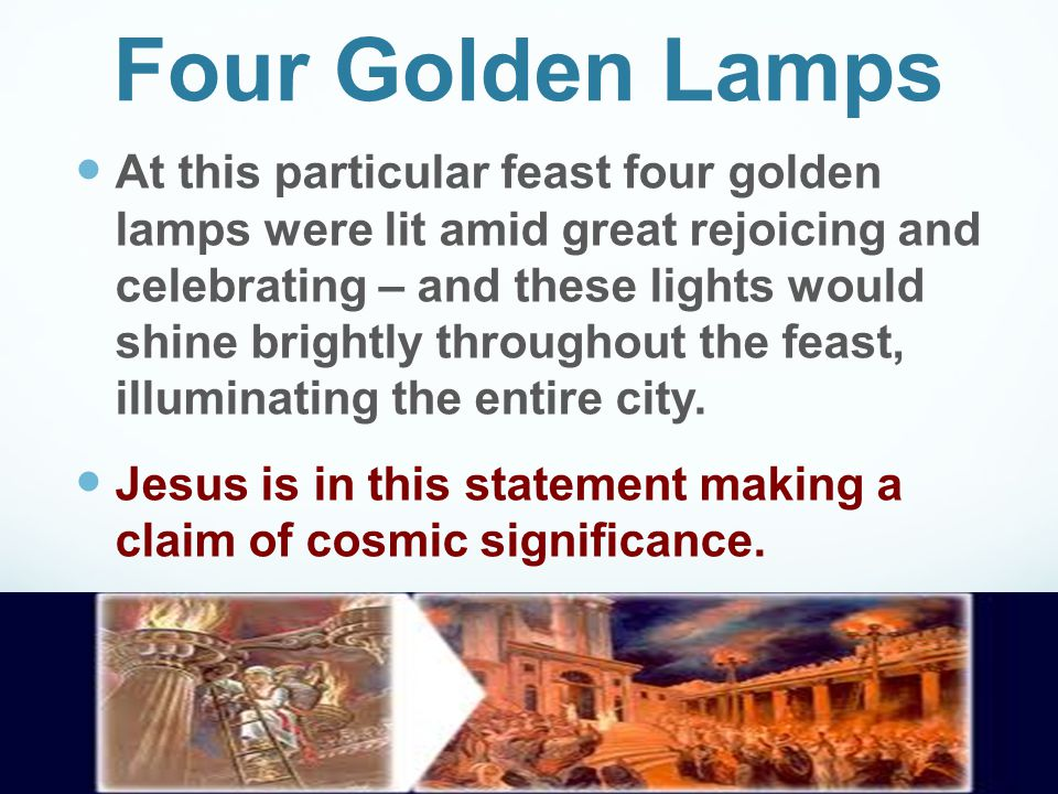 Four Golden Lamps At this particular feast four golden lamps were lit amid great rejoicing and celebrating – and these lights would shine brightly throughout the feast, illuminating the entire city.