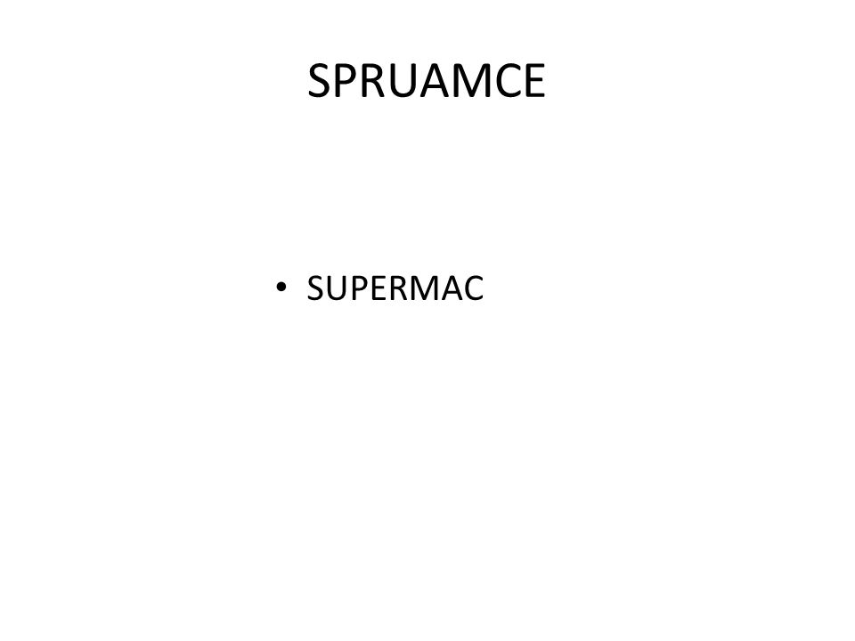SPRUAMCE SUPERMAC