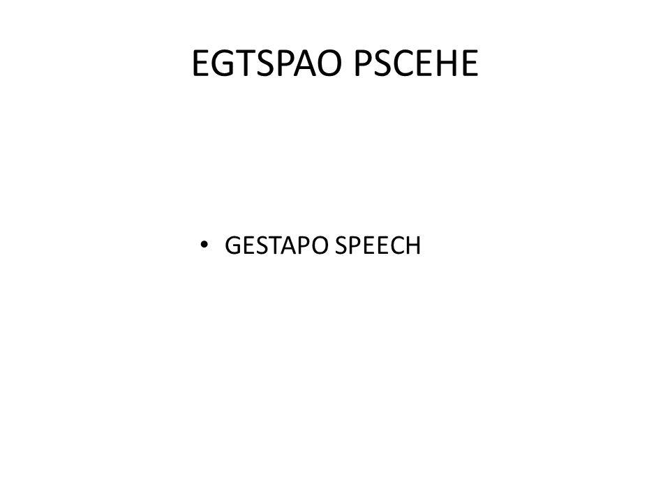 EGTSPAO PSCEHE GESTAPO SPEECH