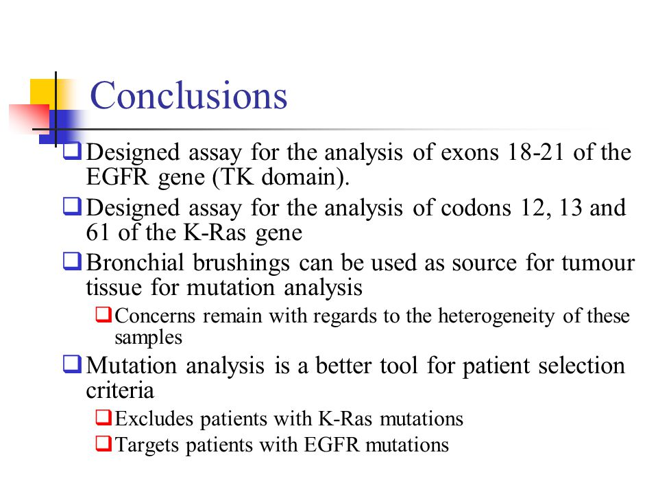 Conclusions  Designed assay for the analysis of exons 18-21 of the EGFR gene (TK domain).  Designed assay for the analysis of codons 12, 13 and 61 o