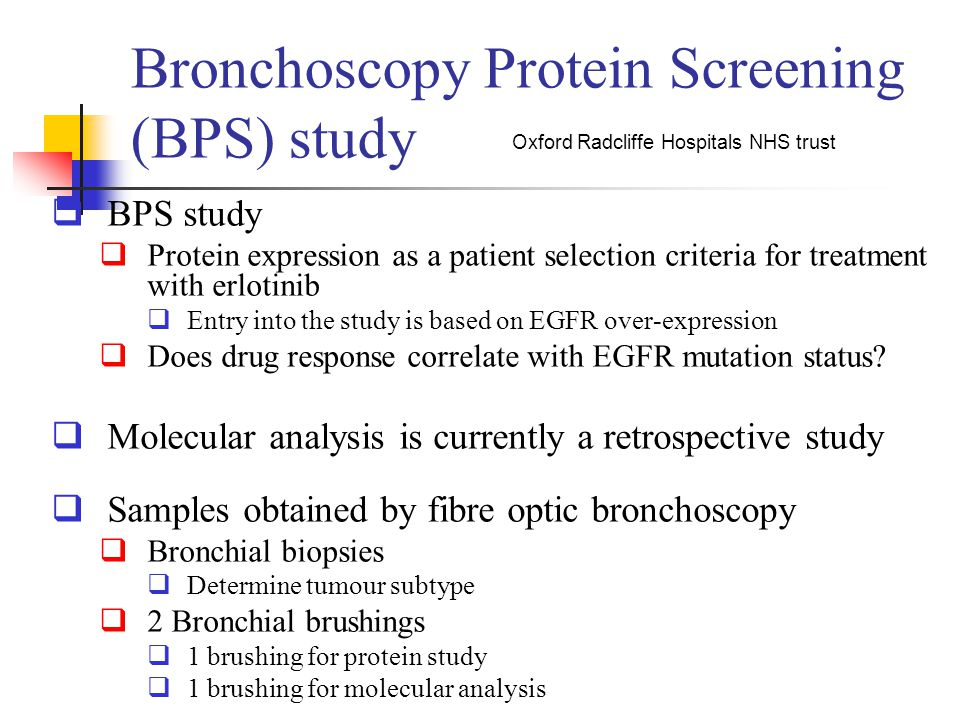 Bronchoscopy Protein Screening (BPS) study  BPS study  Protein expression as a patient selection criteria for treatment with erlotinib  Entry into
