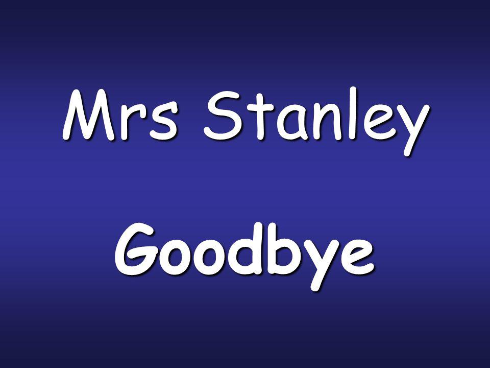Mrs Stanley Goodbye