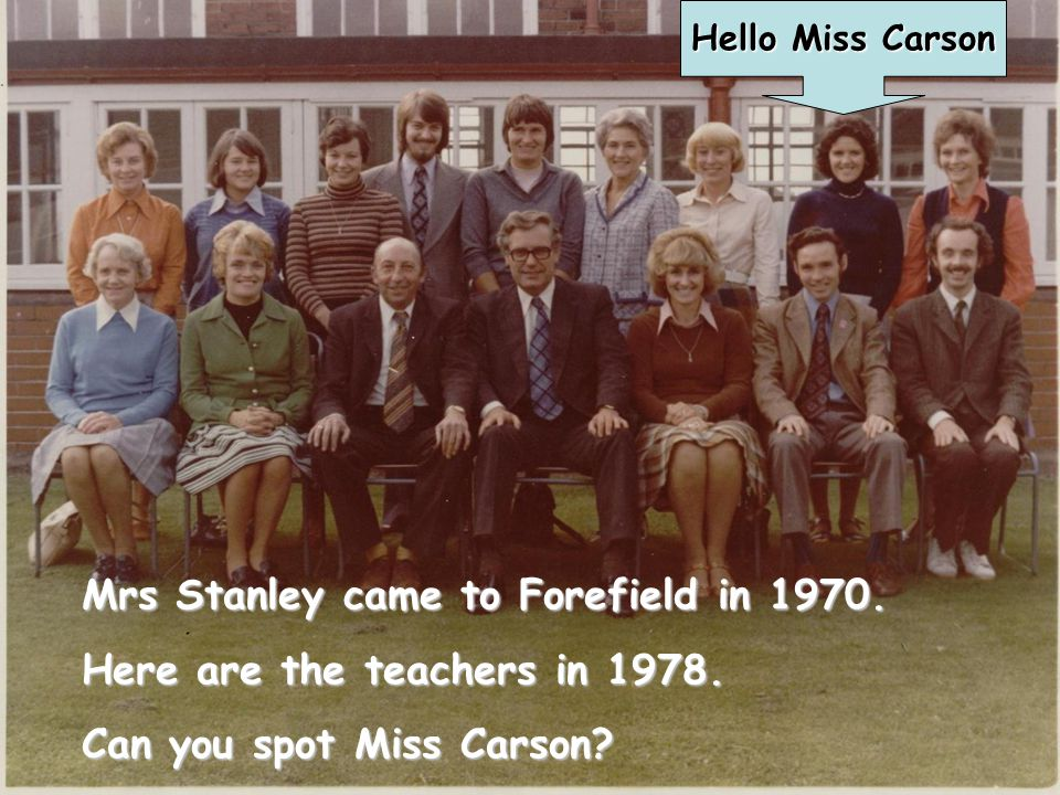 Mrs Stanley came to Forefield in 1970.Here are the teachers in 1978.