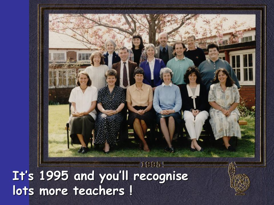 It's 1995 and you'll recognise lots more teachers !