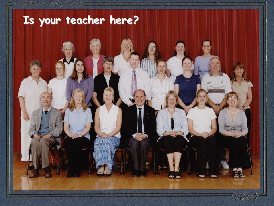 Is your teacher here?