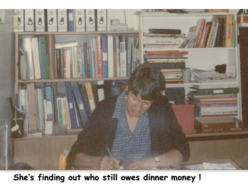 She's finding out who still owes dinner money !