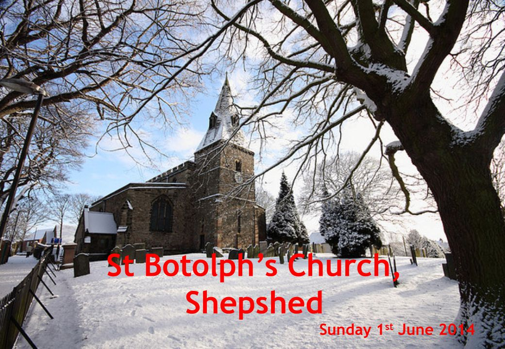 St Botolph's Church, Shepshed Sunday 1 st June 2014