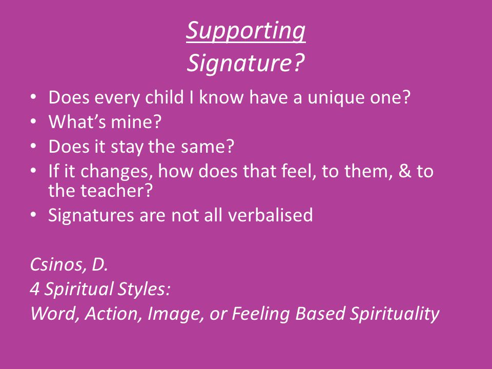 Supporting Signature. Does every child I know have a unique one.