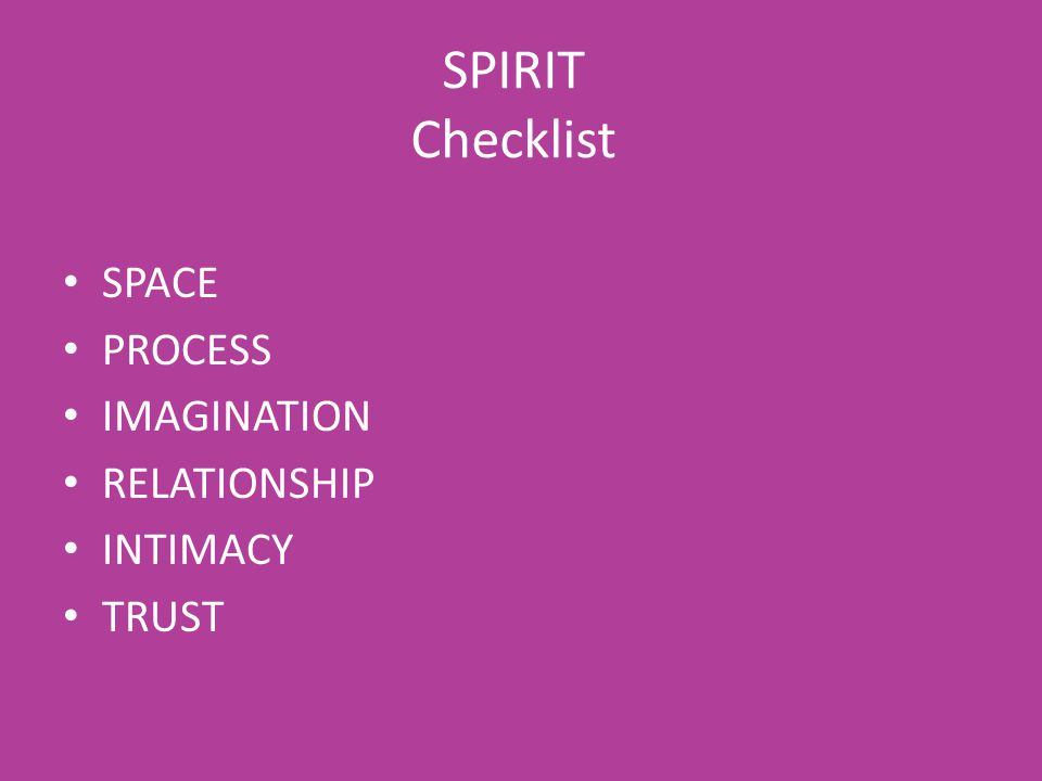 SPIRIT Checklist SPACE PROCESS IMAGINATION RELATIONSHIP INTIMACY TRUST