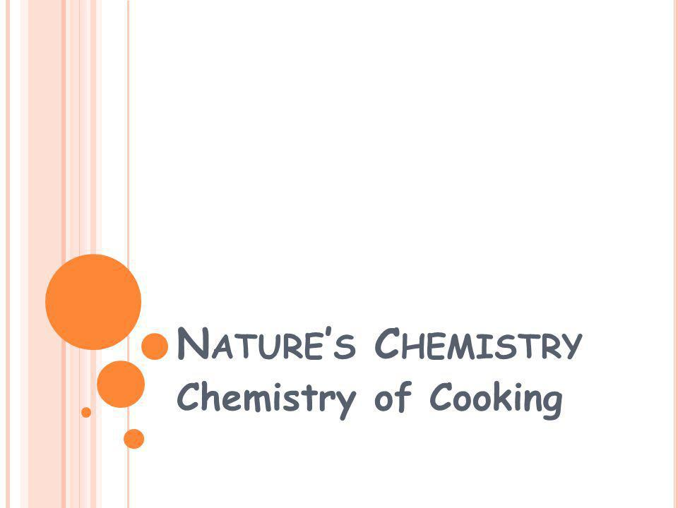 N ATURE ' S C HEMISTRY Chemistry of Cooking