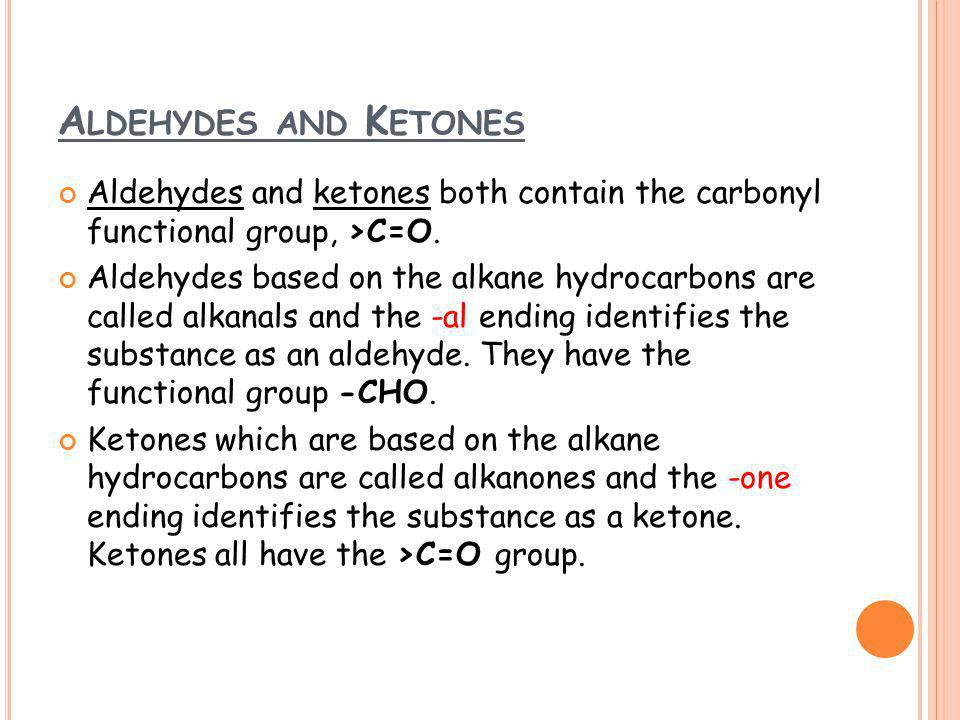A LDEHYDES AND K ETONES Aldehydes and ketones both contain the carbonyl functional group, >C=O.
