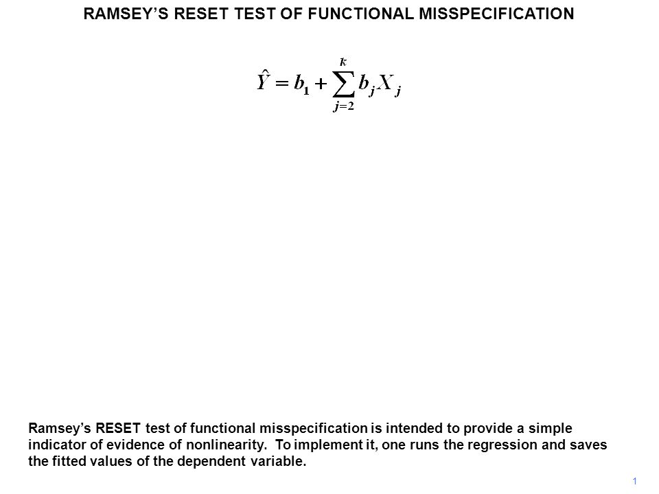 RAMSEY'S RESET TEST OF FUNCTIONAL MISSPECIFICATION 1 Ramsey's RESET test of functional misspecification is intended to provide a simple indicator of evidence of nonlinearity.