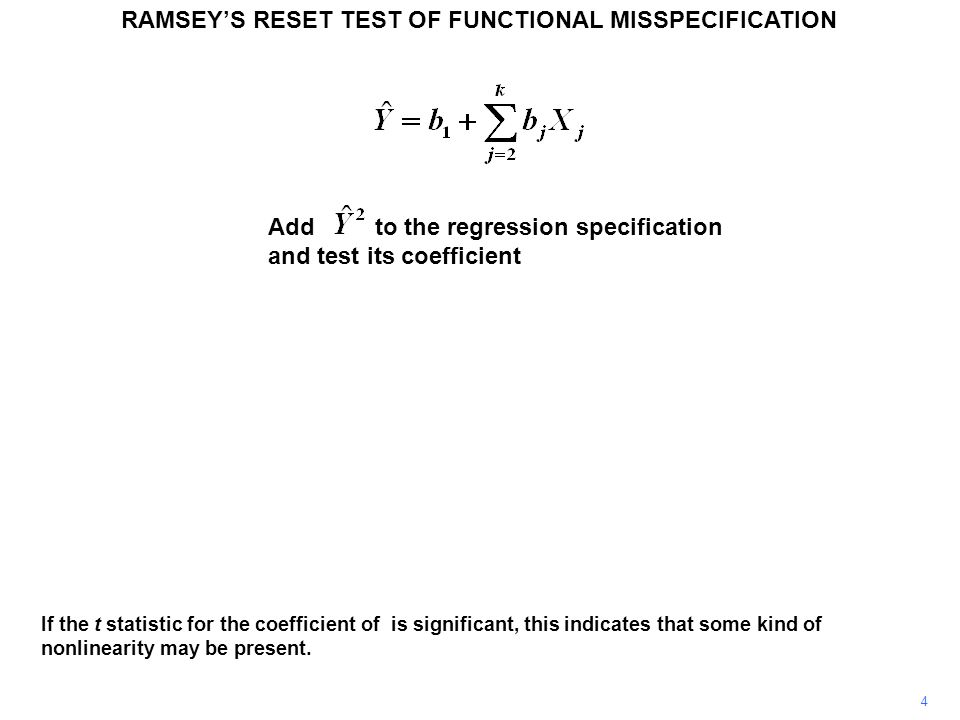 Add to the regression specification and test its coefficient RAMSEY'S RESET TEST OF FUNCTIONAL MISSPECIFICATION 4 If the t statistic for the coefficient of is significant, this indicates that some kind of nonlinearity may be present.