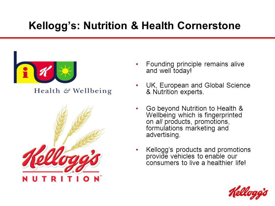 Kellogg's: Nutrition & Health Cornerstone Founding principle remains alive and well today.
