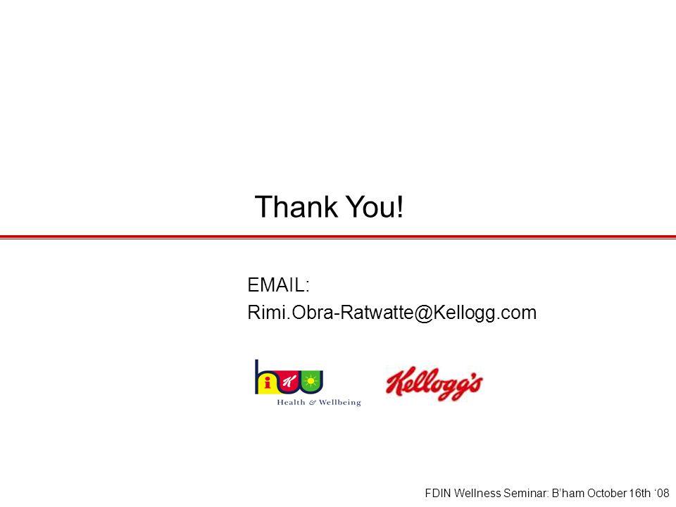 Thank You! EMAIL: Rimi.Obra-Ratwatte@Kellogg.com FDIN Wellness Seminar: B'ham October 16th '08