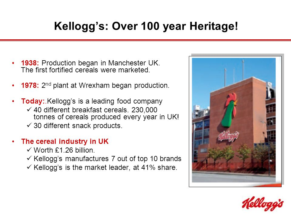 Kellogg's: Over 100 year Heritage. 1938: Production began in Manchester UK.