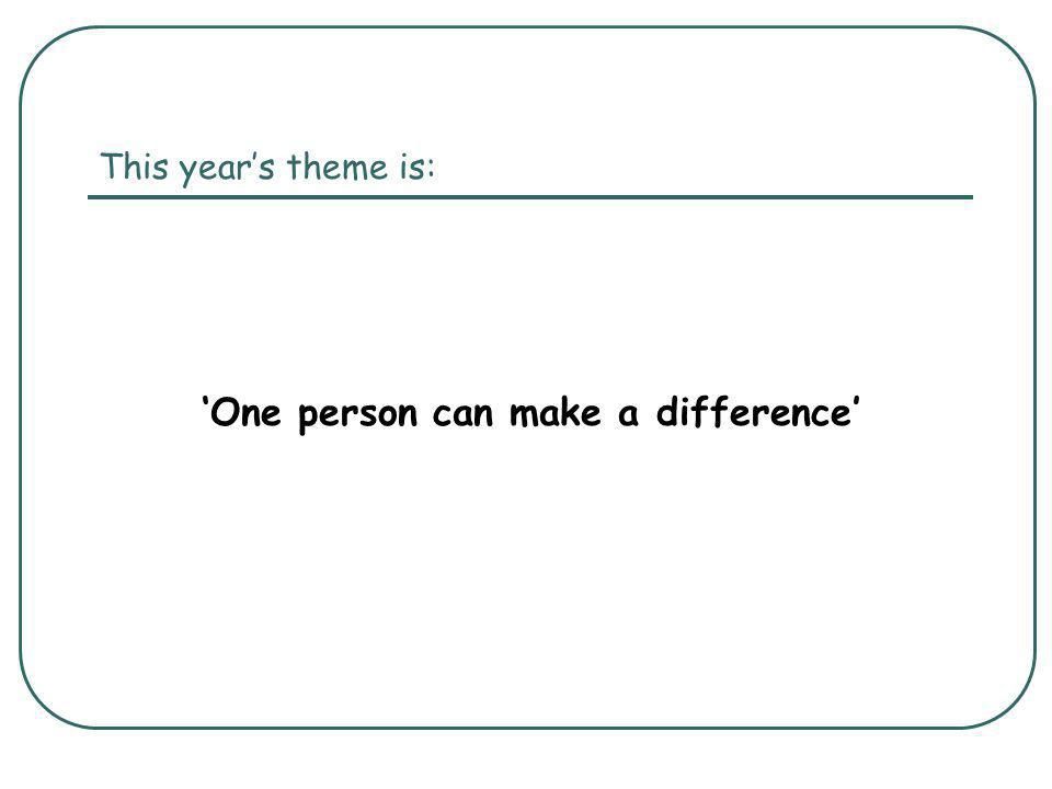 This year's theme is: 'One person can make a difference'