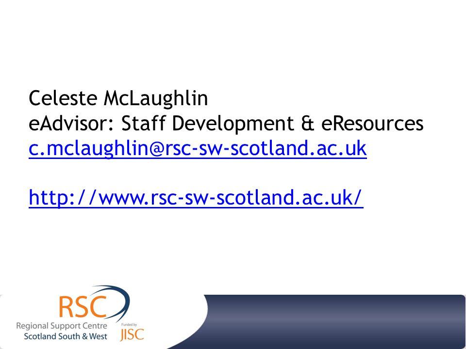 Celeste McLaughlin eAdvisor: Staff Development & eResources c.mclaughlin@rsc-sw-scotland.ac.uk http://www.rsc-sw-scotland.ac.uk/