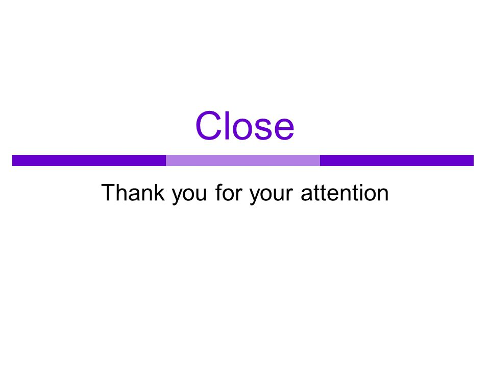 Close Thank you for your attention