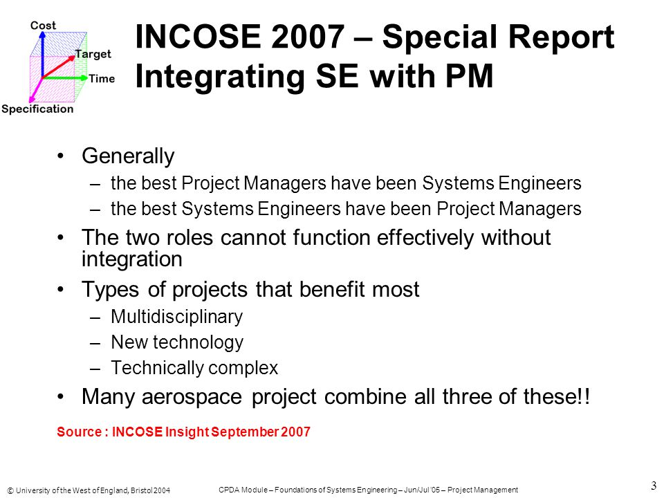 © University of the West of England, Bristol 2004 CPDA Module – Foundations of Systems Engineering – Jun/Jul '05 – Project Management 4 Conceptual Framework A PROJECT is a temporary endeavour with a beginning and an end i.e.