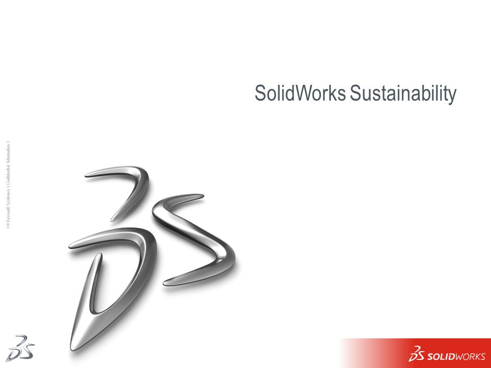 1 Ι © Dassault Systèmes Ι Confidential Information Ι SolidWorks Sustainability