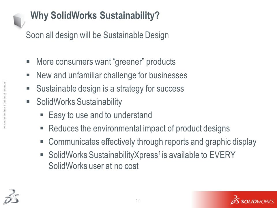 12 Ι © Dassault Systèmes Ι Confidential Information Ι Why SolidWorks Sustainability.
