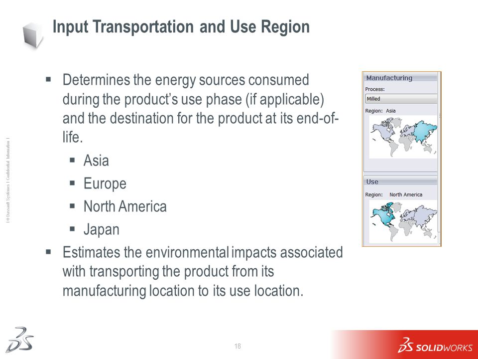 18 Ι © Dassault Systèmes Ι Confidential Information Ι Input Transportation and Use Region  Determines the energy sources consumed during the product'