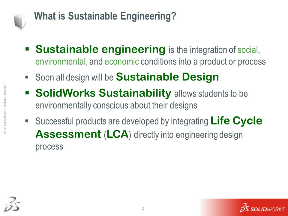 2 Ι © Dassault Systèmes Ι Confidential Information Ι What is Sustainable Engineering?  Sustainable engineering is the integration of social, environm