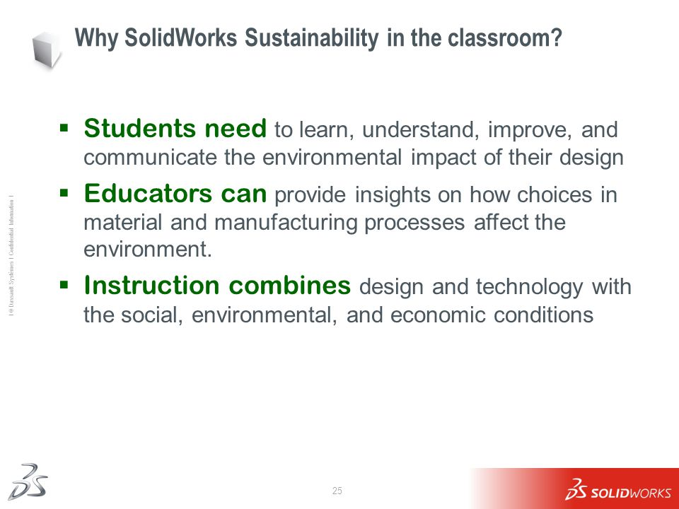 25 Ι © Dassault Systèmes Ι Confidential Information Ι Why SolidWorks Sustainability in the classroom?  Students need to learn, understand, improve, a