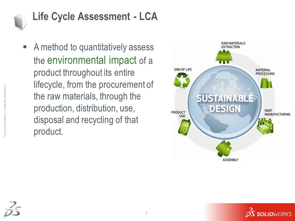 3 Ι © Dassault Systèmes Ι Confidential Information Ι Life Cycle Assessment - LCA  A method to quantitatively assess the environmental impact of a pro