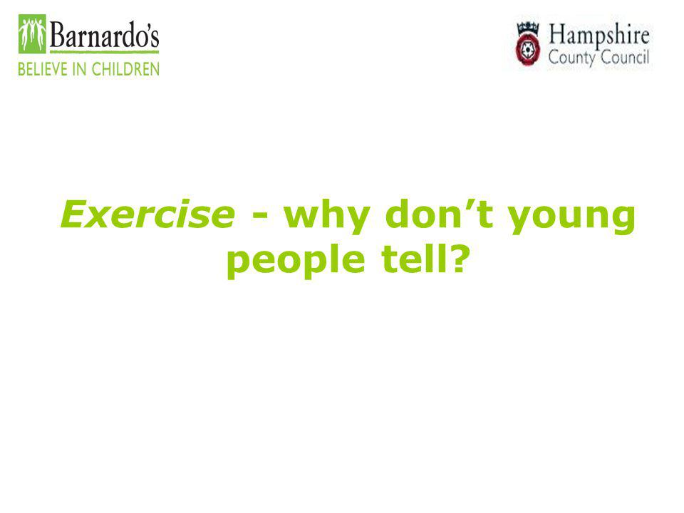 Exercise - why don't young people tell?