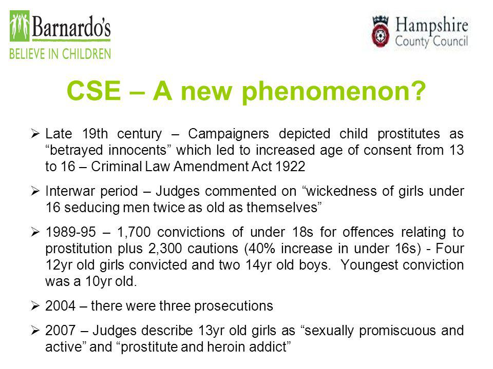"""CSE – A new phenomenon?  Late 19th century – Campaigners depicted child prostitutes as """"betrayed innocents"""" which led to increased age of consent fro"""