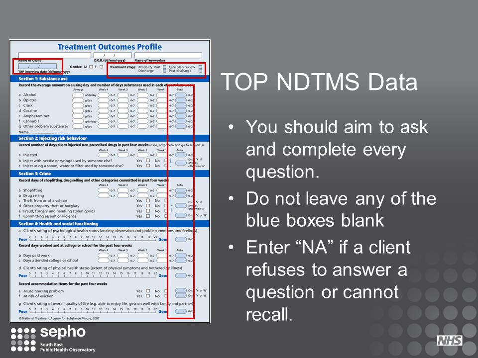 "TOP NDTMS Data You should aim to ask and complete every question. Do not leave any of the blue boxes blank Enter ""NA"" if a client refuses to answer a"
