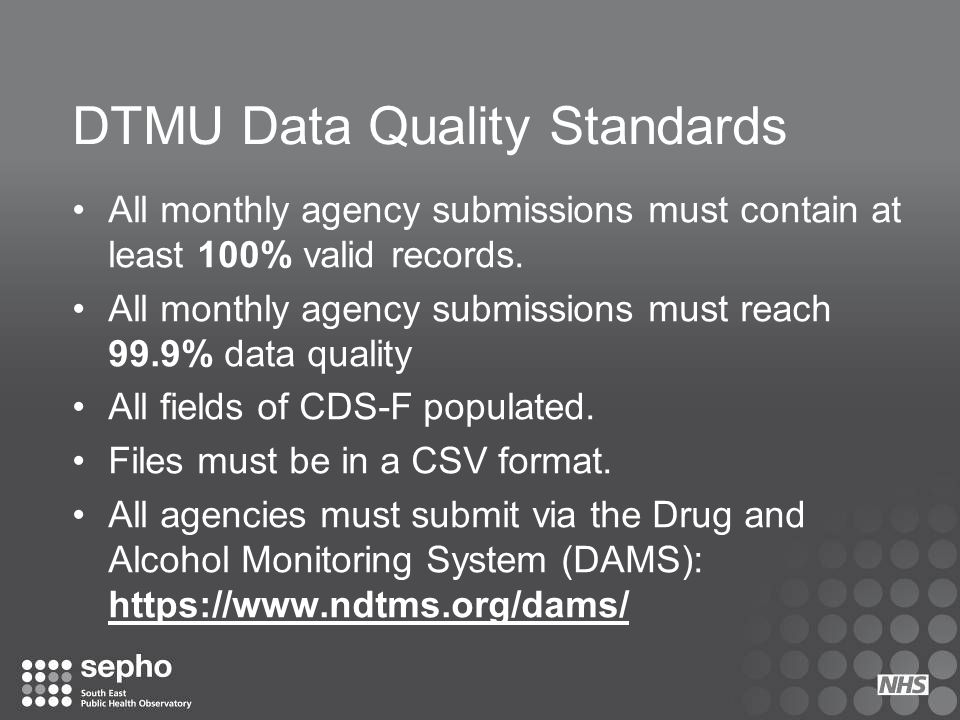 DTMU Data Quality Standards All monthly agency submissions must contain at least 100% valid records. All monthly agency submissions must reach 99.9% d