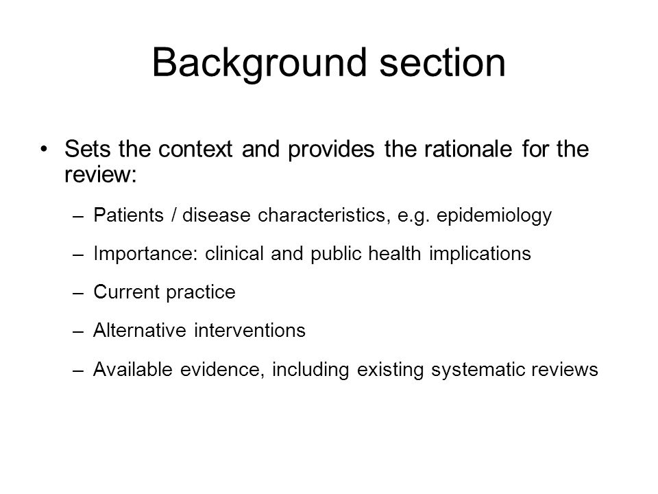 Research questions/ objectives Precise formulation in relation to key components (PICO): –Population/ patients / problem –Intervention, or exposure –Comparison group –Outcome(s) of interest