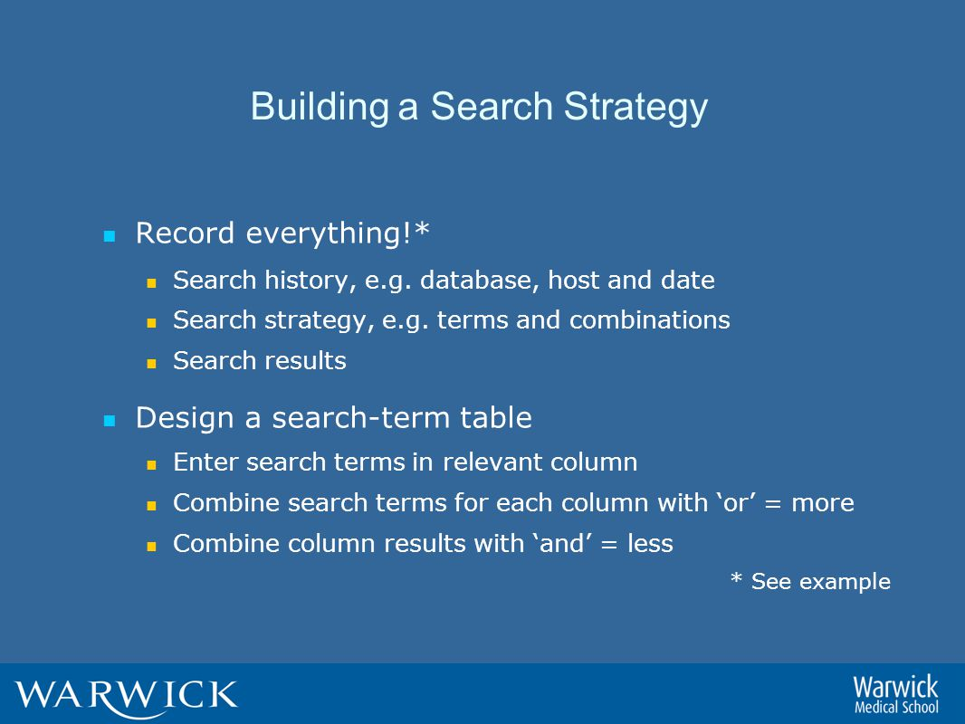 Building a Search Strategy Record everything!* Search history, e.g.