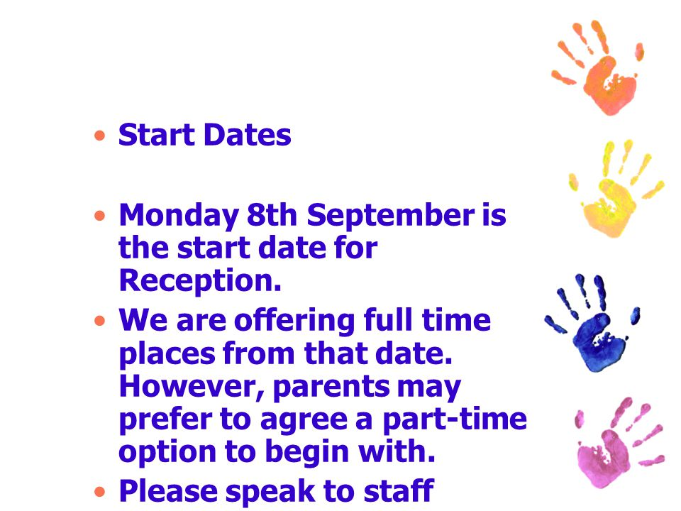 Start Dates Monday 8th September is the start date for Reception.
