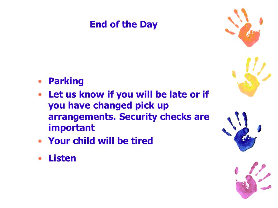 End of the Day Parking Let us know if you will be late or if you have changed pick up arrangements.