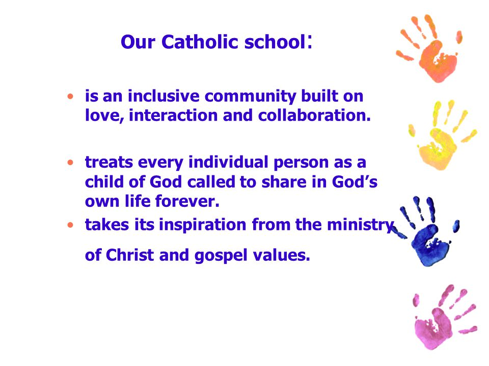 Our Catholic school : is an inclusive community built on love, interaction and collaboration.