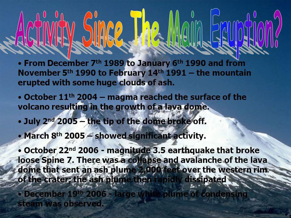 From December 7 th 1989 to January 6 th 1990 and from November 5 th 1990 to February 14 th 1991 – the mountain erupted with some huge clouds of ash. O