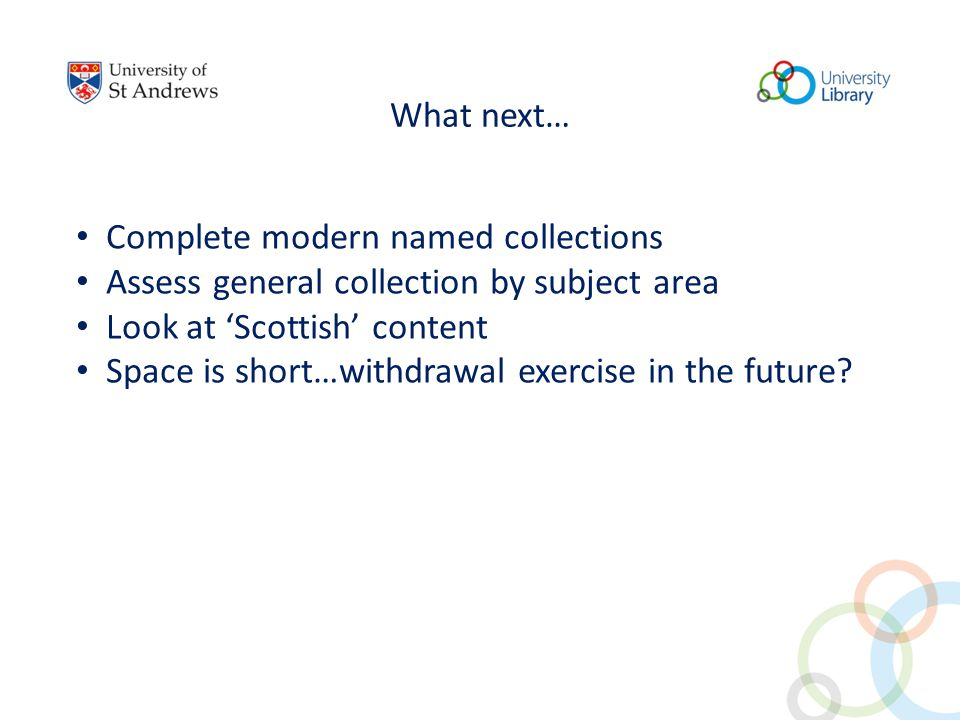 What next… Complete modern named collections Assess general collection by subject area Look at 'Scottish' content Space is short…withdrawal exercise in the future