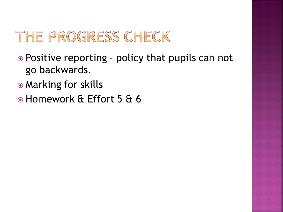  Positive reporting – policy that pupils can not go backwards.