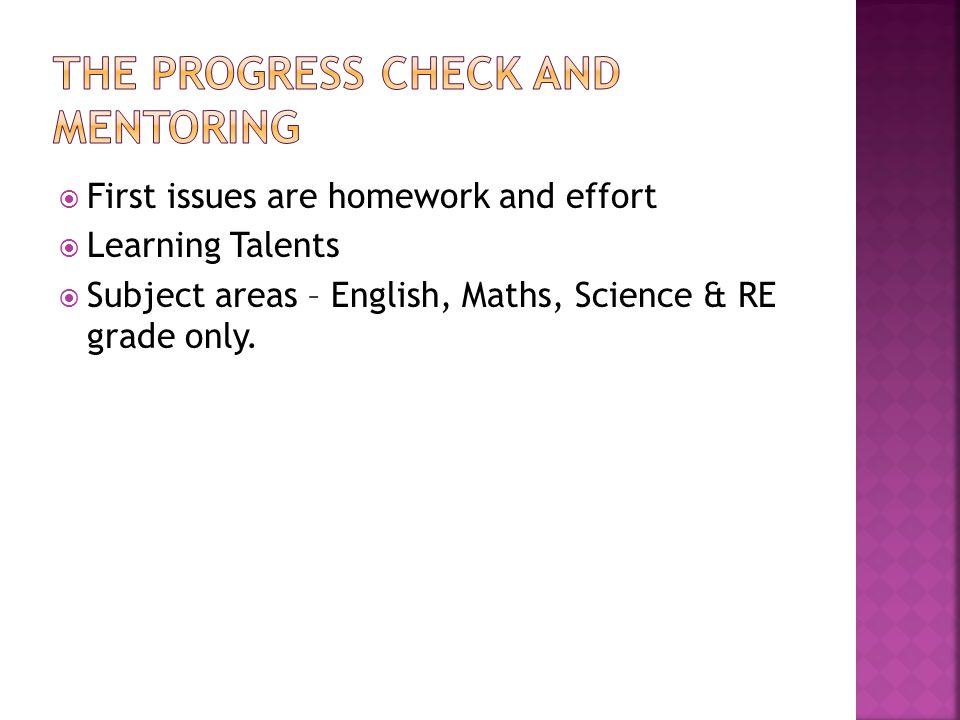  First issues are homework and effort  Learning Talents  Subject areas – English, Maths, Science & RE grade only.