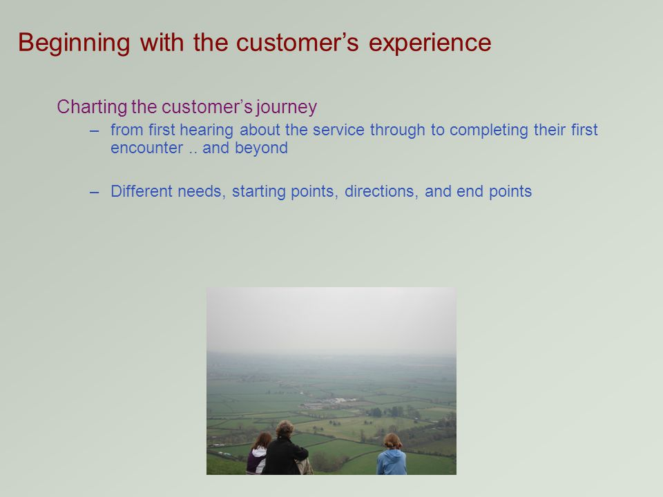Charting the customer's journey –from first hearing about the service through to completing their first encounter..