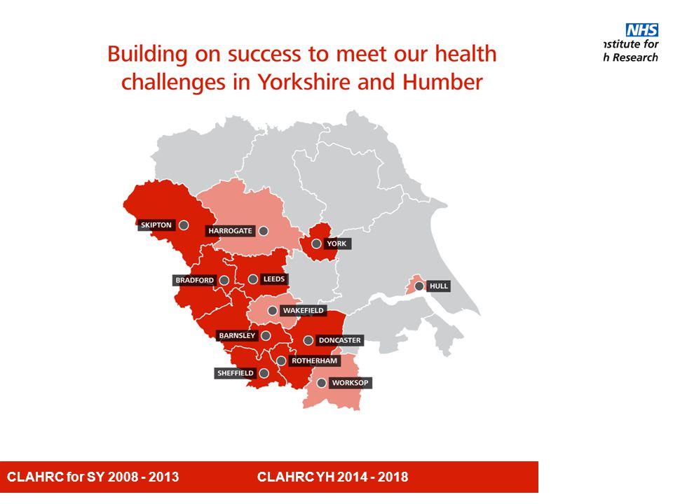 CLAHRC for SY 2008 - 2013 CLAHRC YH 2014 - 2018