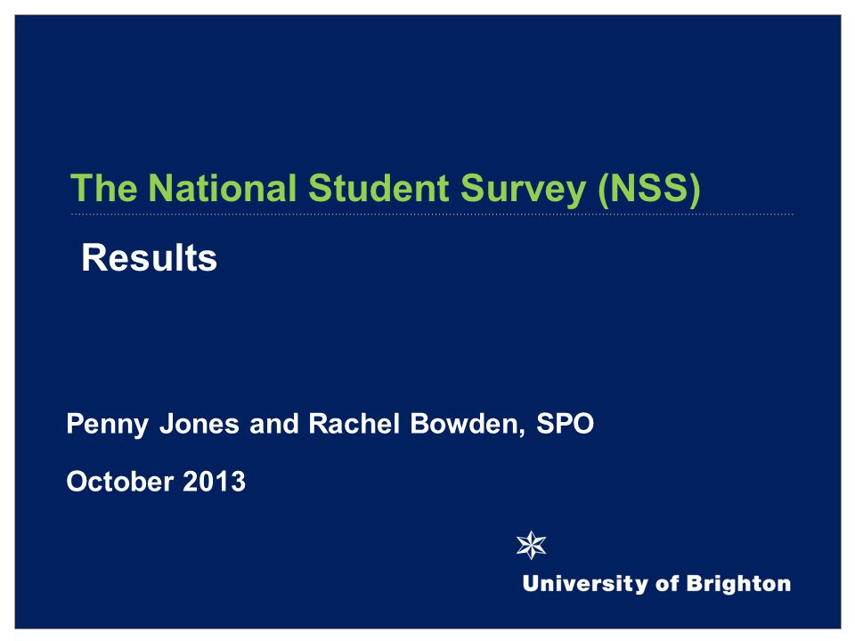 The National Student Survey (NSS) Results Penny Jones and Rachel Bowden, SPO October 2013