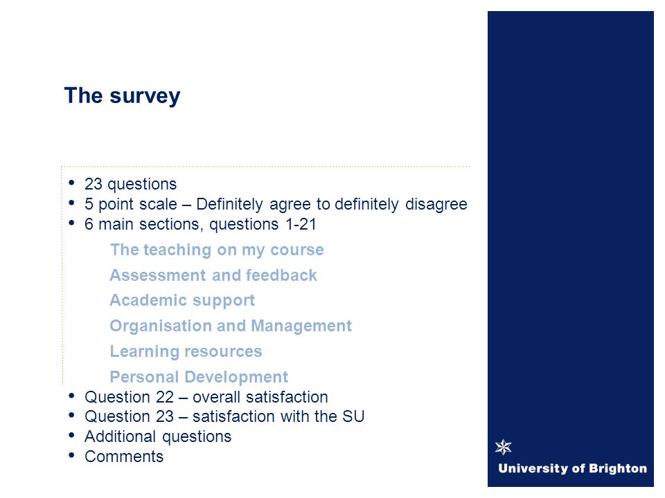 23 questions 5 point scale – Definitely agree to definitely disagree 6 main sections, questions