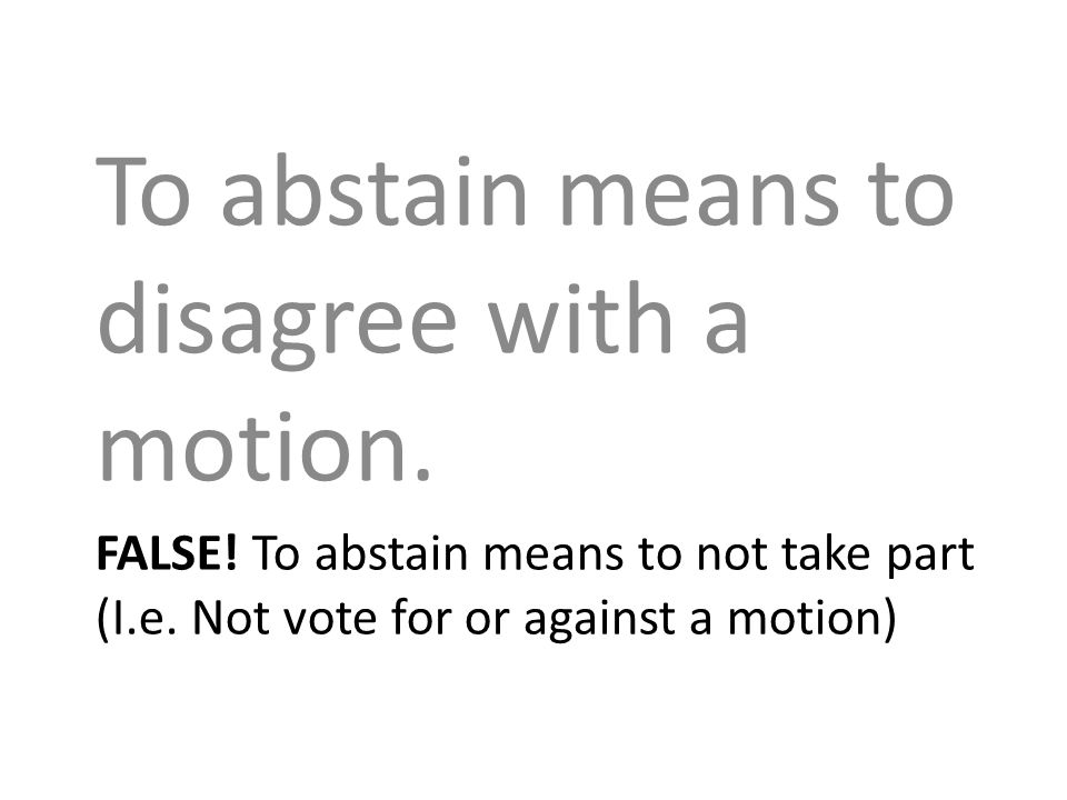 FALSE. To abstain means to not take part (I.e.