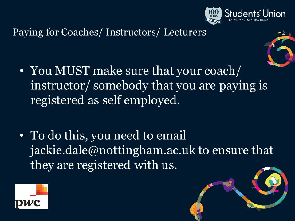 Paying for Coaches/ Instructors/ Lecturers You MUST make sure that your coach/ instructor/ somebody that you are paying is registered as self employed.