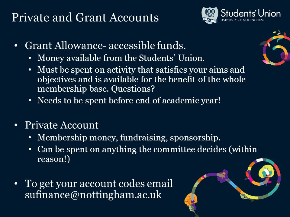 Grant Allowance- accessible funds. Money available from the Students' Union.